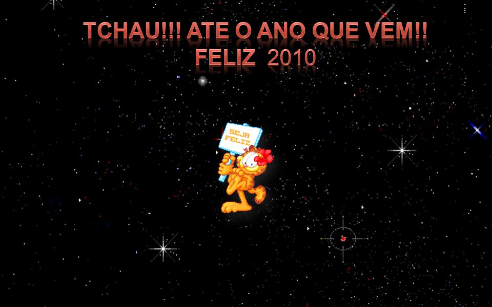 Tchau!!! Ate o Ano que vem!! FELIZ 2010