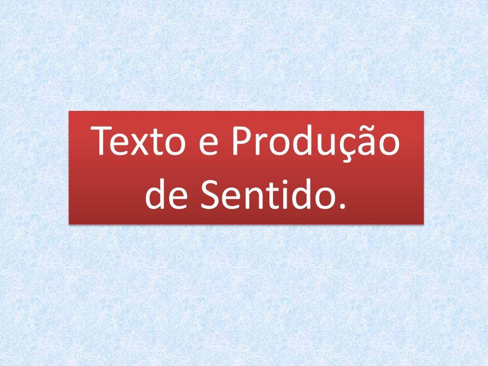 Texto e Produção de Sentido.