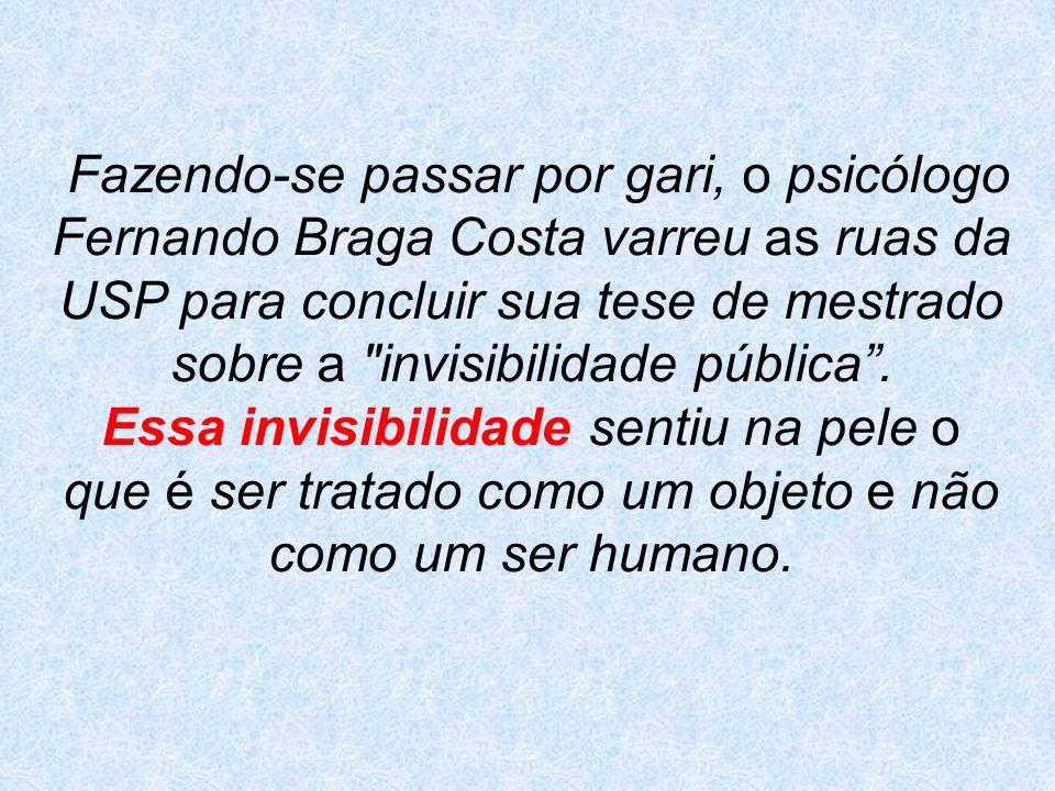Fazendo-se passar por gari, o psicólogo Fernando Braga Costa varreu as ruas da USP para concluir sua tese de mestrado sobre a invisibilidade pública .