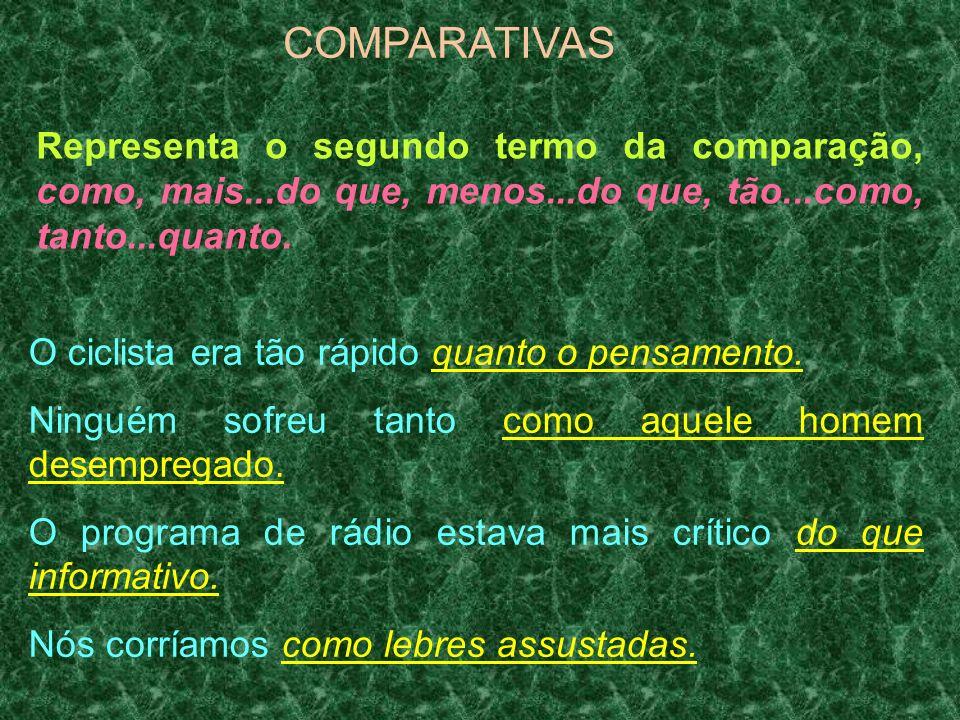 COMPARATIVAS Representa o segundo termo da comparação, como, mais...do que, menos...do que, tão...como, tanto...quanto.