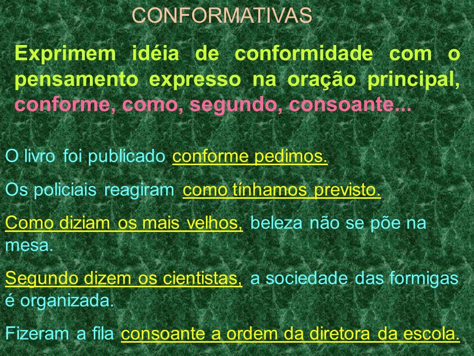 CONFORMATIVAS Exprimem idéia de conformidade com o pensamento expresso na oração principal, conforme, como, segundo, consoante...