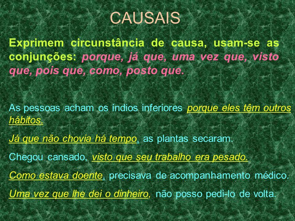 CAUSAIS Exprimem circunstância de causa, usam-se as conjunções: porque, já que, uma vez que, visto que, pois que, como, posto que.