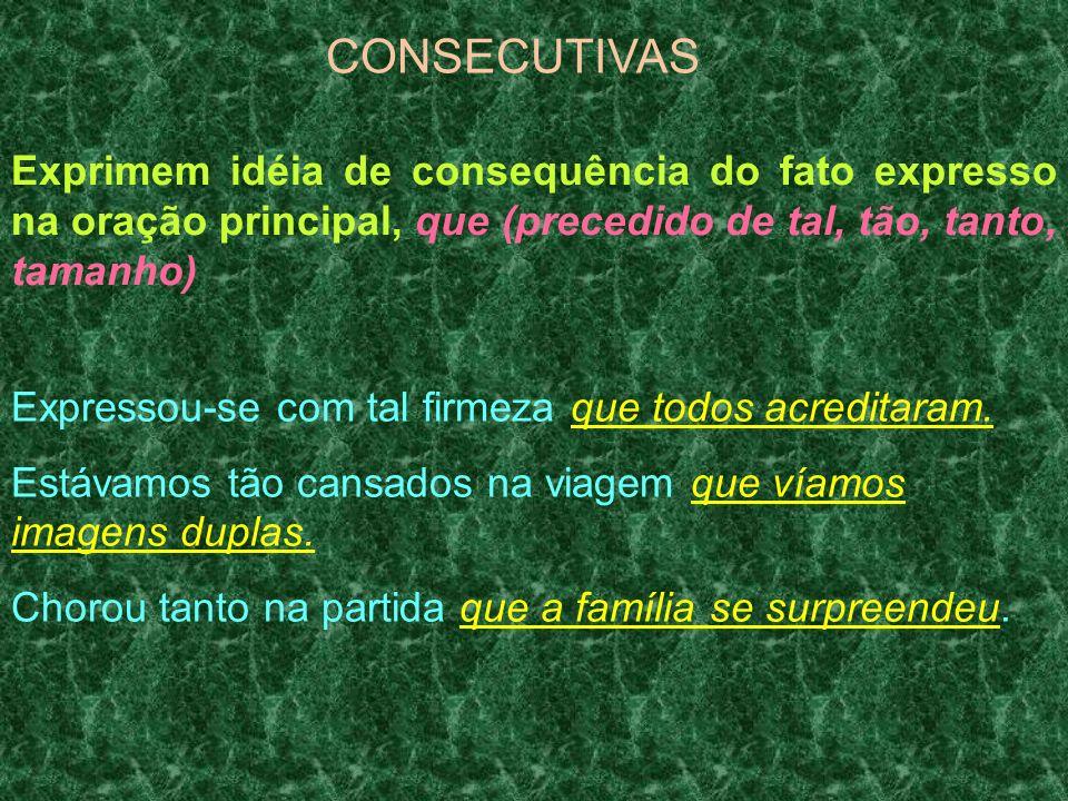 CONSECUTIVAS Exprimem idéia de consequência do fato expresso na oração principal, que (precedido de tal, tão, tanto, tamanho)