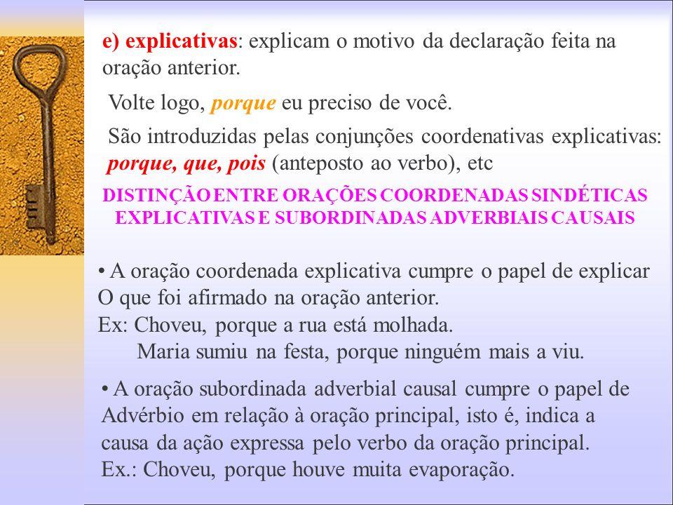 e) explicativas: explicam o motivo da declaração feita na