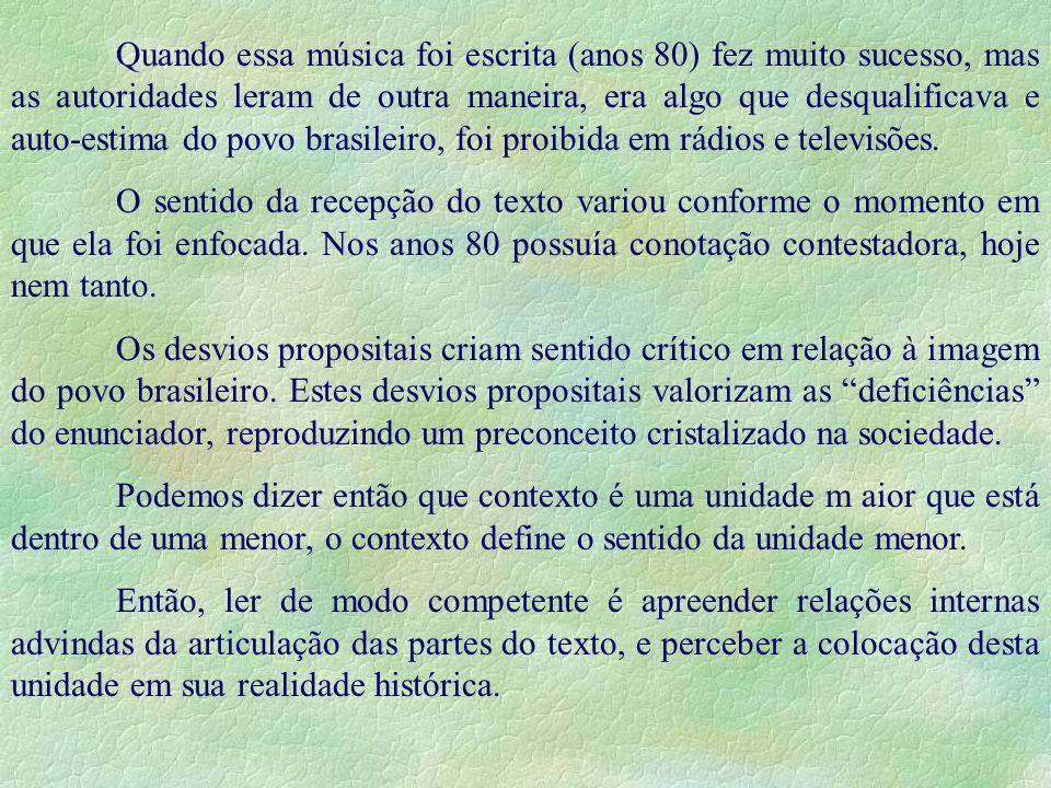 Quando essa música foi escrita (anos 80) fez muito sucesso, mas as autoridades leram de outra maneira, era algo que desqualificava e auto-estima do povo brasileiro, foi proibida em rádios e televisões.