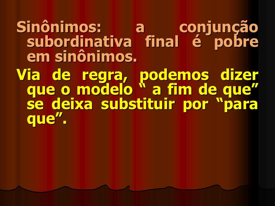 Sinônimos: a conjunção subordinativa final é pobre em sinônimos.