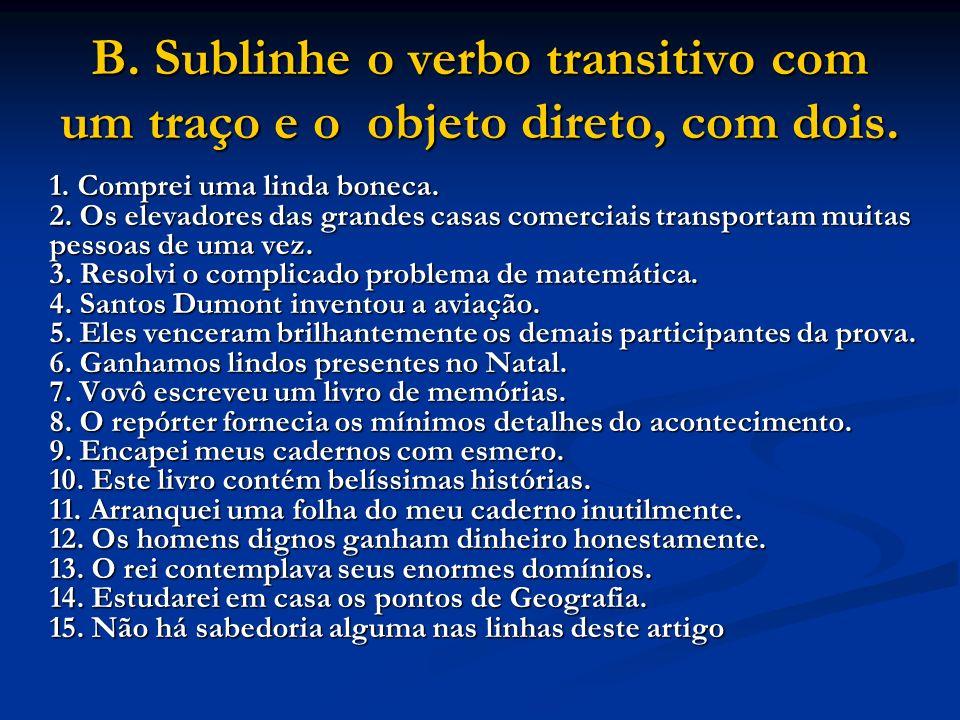 B. Sublinhe o verbo transitivo com um traço e o objeto direto, com dois.