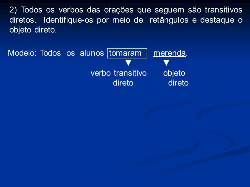 2) Todos os verbos das orações que seguem são transitivos diretos