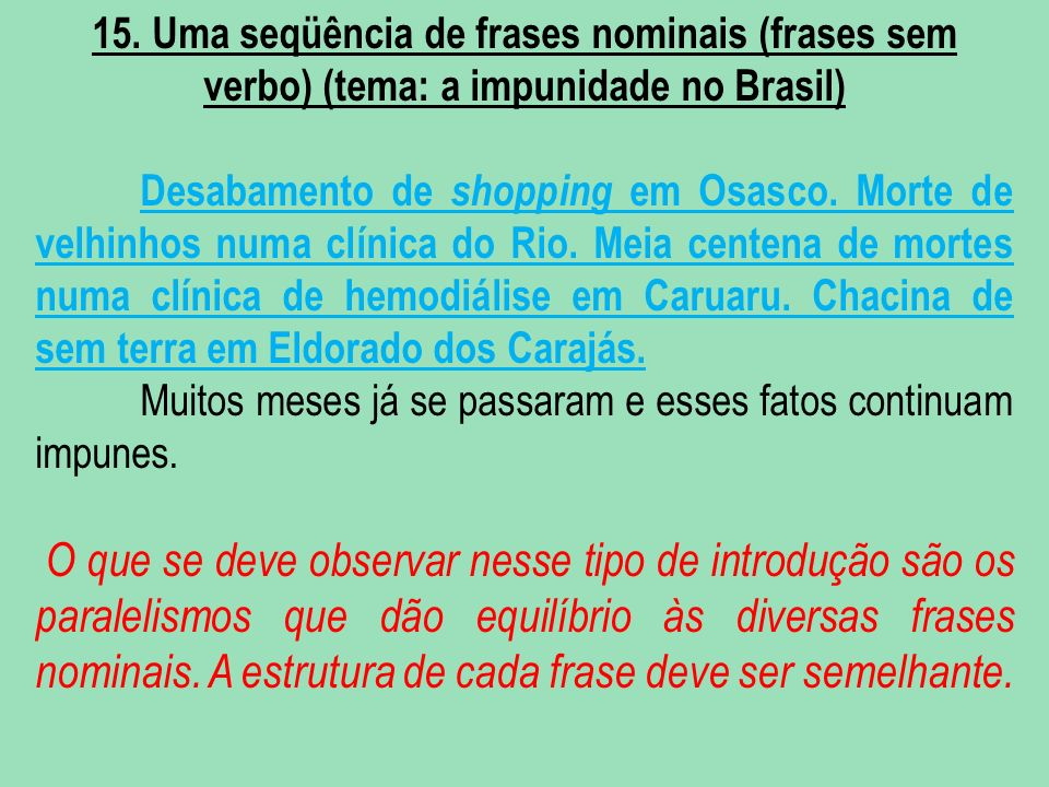 15. Uma seqüência de frases nominais (frases sem verbo) (tema: a impunidade no Brasil)