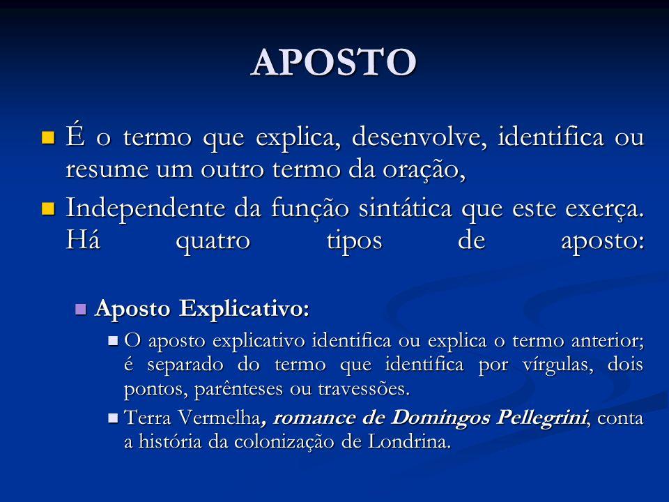 APOSTO É o termo que explica, desenvolve, identifica ou resume um outro termo da oração,
