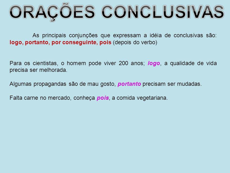 ORAÇÕES CONCLUSIVASAs principais conjunções que expressam a idéia de conclusivas são: logo, portanto, por conseguinte, pois (depois do verbo)