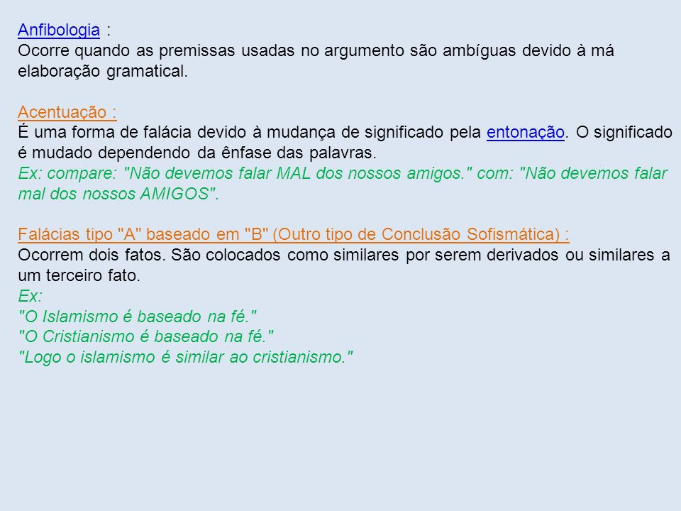 Anfibologia : Ocorre quando as premissas usadas no argumento são ambíguas devido à má elaboração gramatical.