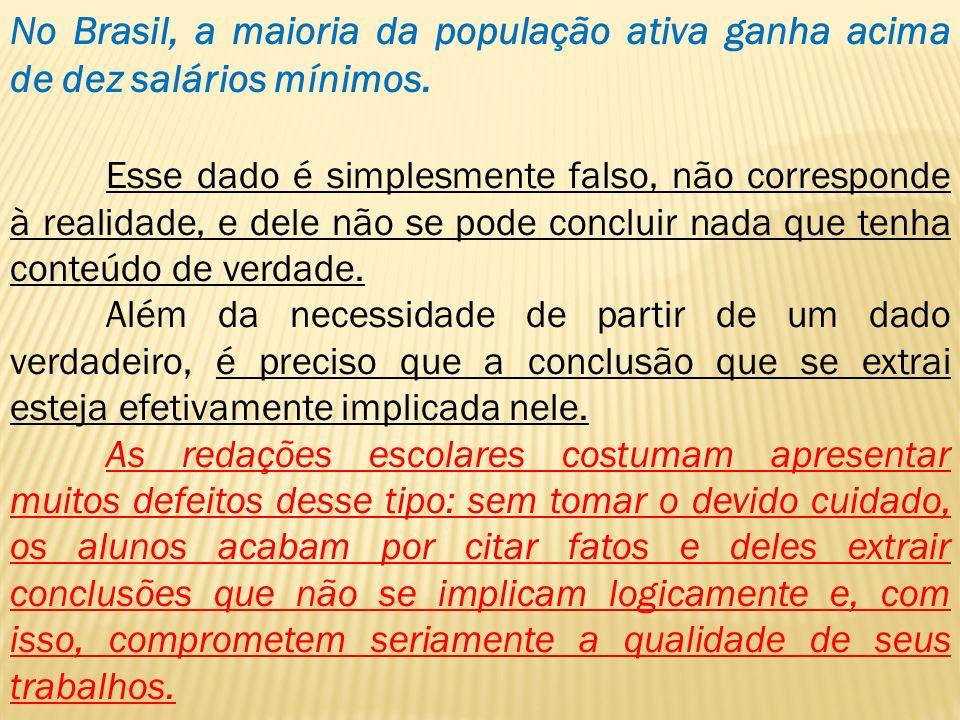 No Brasil, a maioria da população ativa ganha acima de dez salários mínimos.