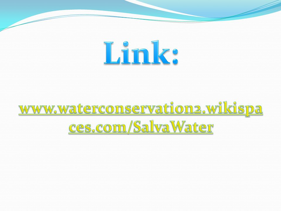 Link: www.waterconservation2.wikispaces.com/SalvaWater