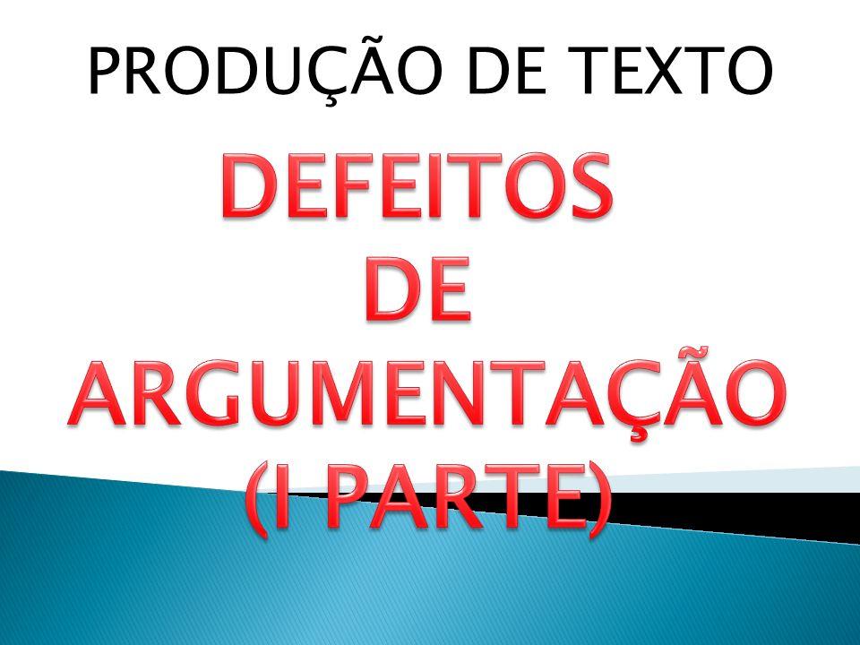 DEFEITOS DE ARGUMENTAÇÃO (I PARTE)