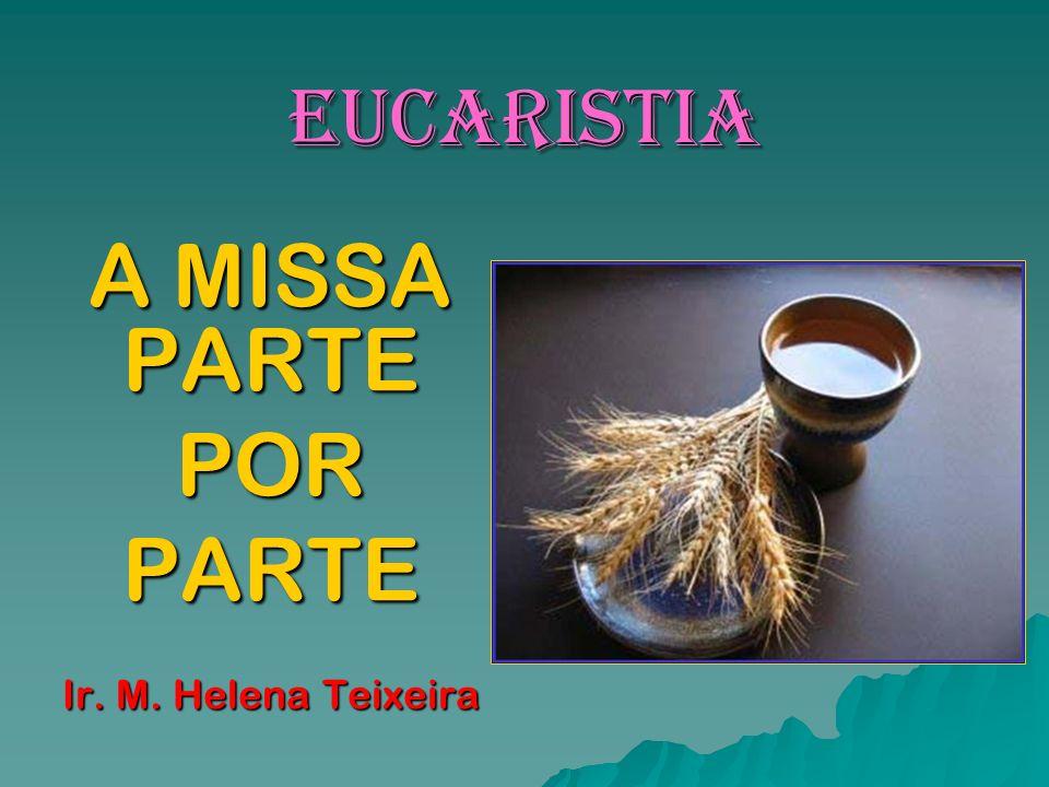 A MISSA PARTE POR PARTE Ir. M. Helena Teixeira