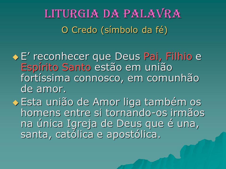LITURGIA da PALAVRA O Credo (símbolo da fé)