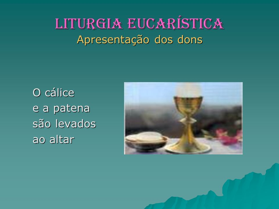 LITURGIA EUCARÍSTICA Apresentação dos dons