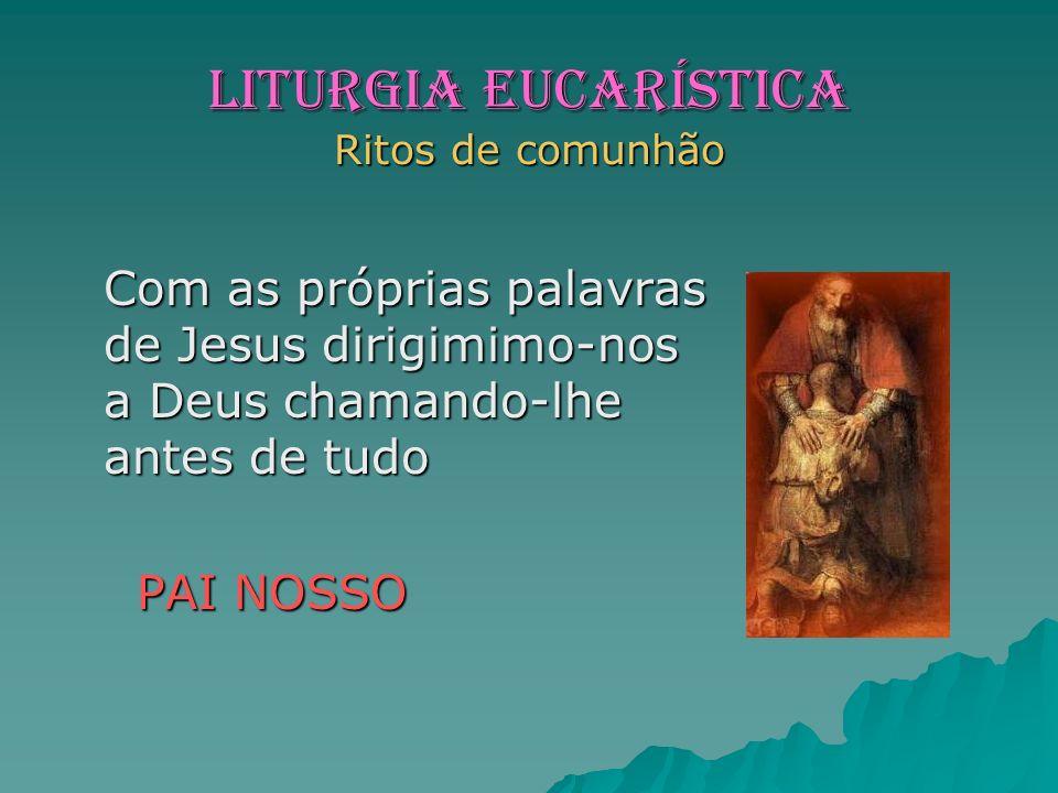 LITURGIA EUCARíSTICA Ritos de comunhão