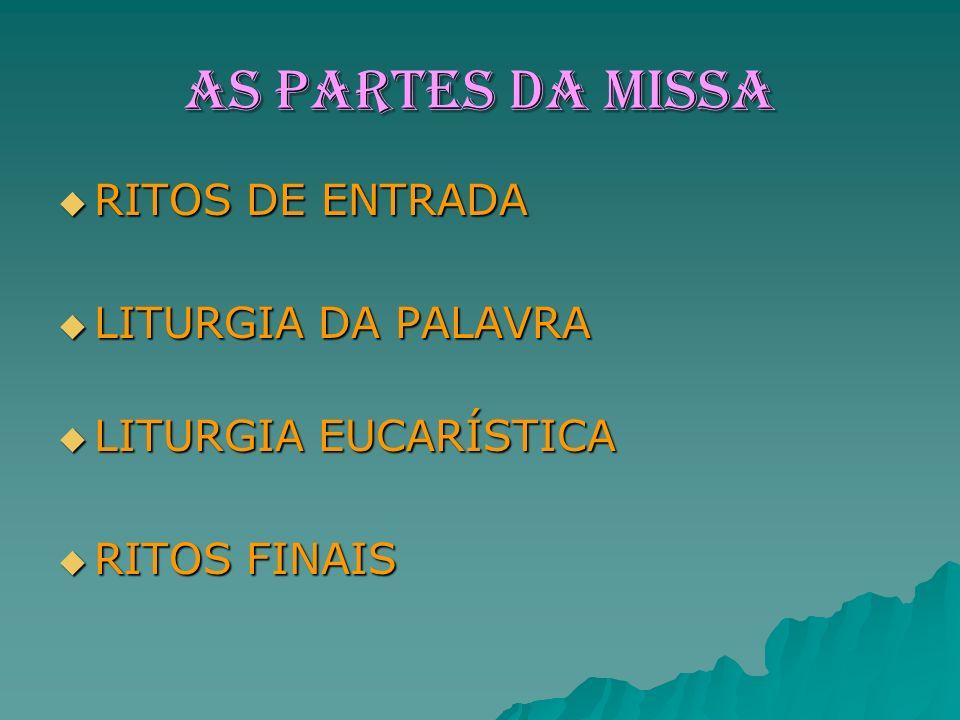 AS PARTES DA MISSA RITOS DE ENTRADA LITURGIA DA PALAVRA