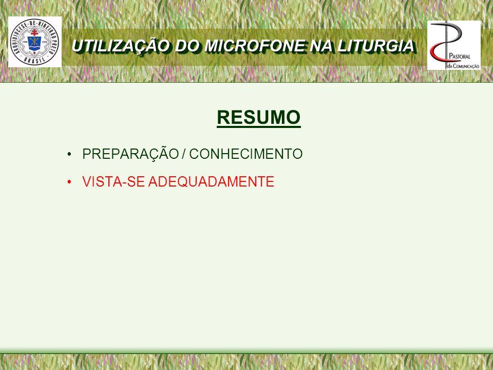 RESUMO UTILIZAÇÃO DO MICROFONE NA LITURGIA PREPARAÇÃO / CONHECIMENTO
