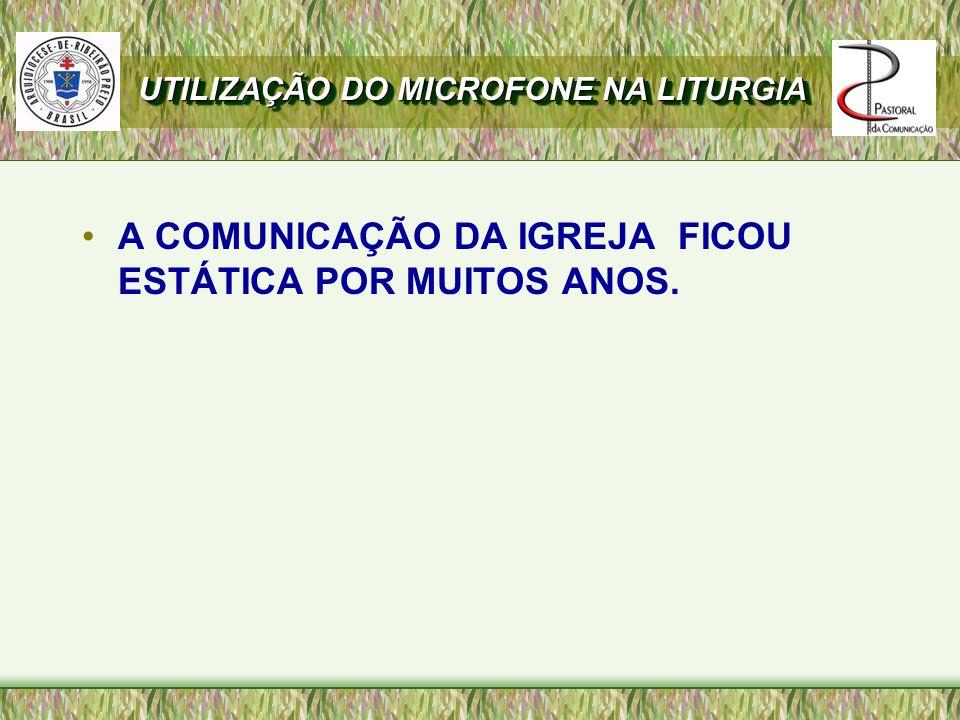 A COMUNICAÇÃO DA IGREJA FICOU ESTÁTICA POR MUITOS ANOS.