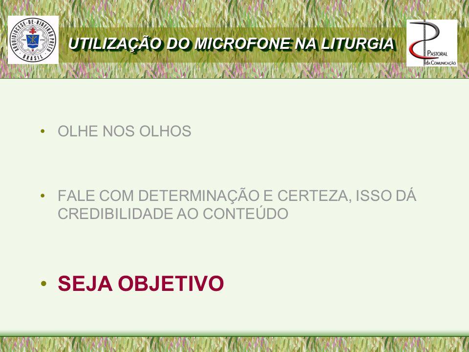 SEJA OBJETIVO UTILIZAÇÃO DO MICROFONE NA LITURGIA OLHE NOS OLHOS