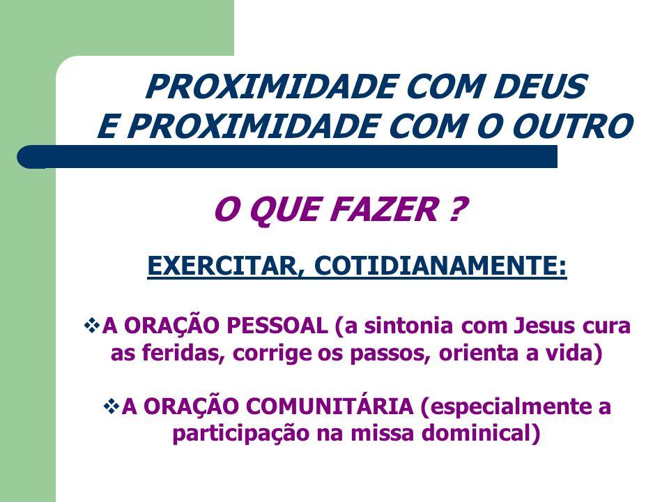 PROXIMIDADE COM DEUS E PROXIMIDADE COM O OUTRO O QUE FAZER