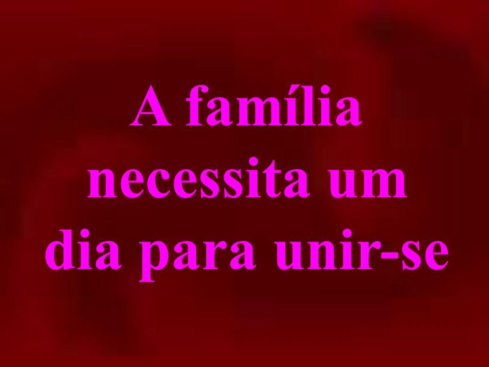A família necessita um dia para unir-se
