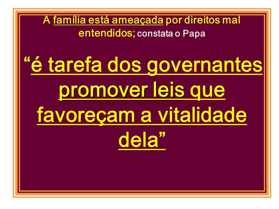 A família está ameaçada por direitos mal entendidos; constata o Papa