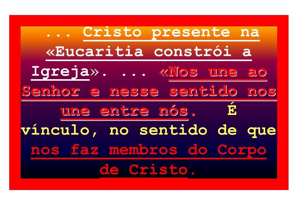 Cristo presente na «Eucaritia constrói a Igreja»