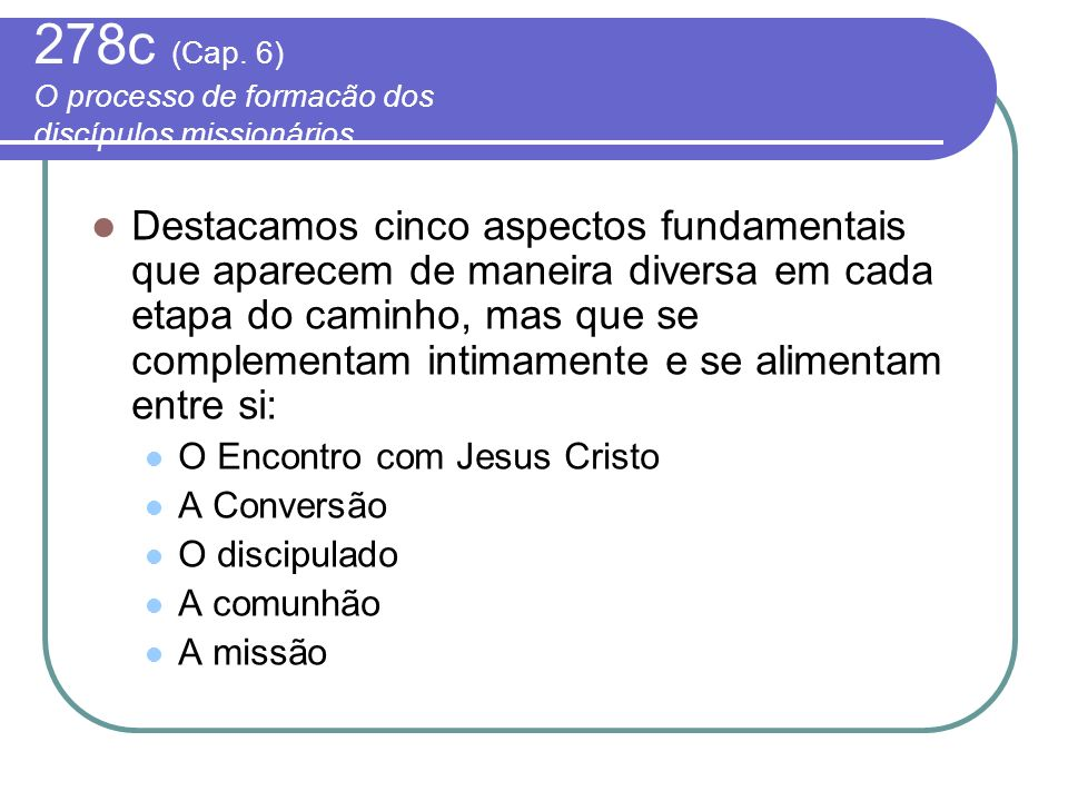 278c (Cap. 6) O processo de formacão dos discípulos missionários