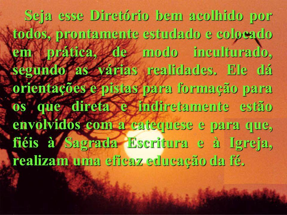 Seja esse Diretório bem acolhido por todos, prontamente estudado e colocado em prática, de modo inculturado, segundo as várias realidades.