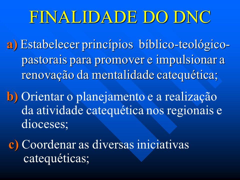 FINALIDADE DO DNC a) Estabelecer princípios bíblico-teológico-pastorais para promover e impulsionar a renovação da mentalidade catequética;