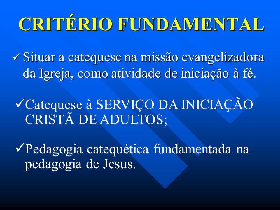 CRITÉRIO FUNDAMENTAL Situar a catequese na missão evangelizadora da Igreja, como atividade de iniciação à fé.
