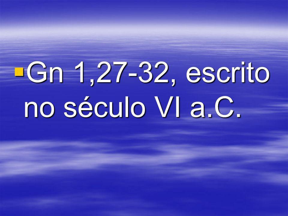 Gn 1,27-32, escrito no século VI a.C.