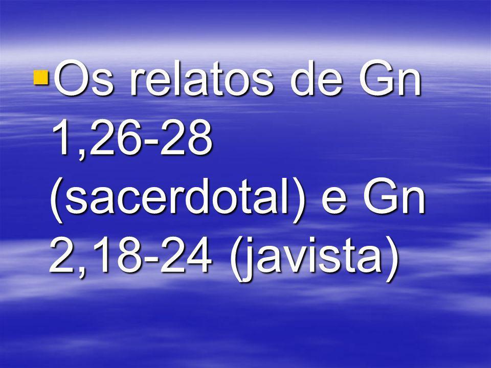 Os relatos de Gn 1,26-28 (sacerdotal) e Gn 2,18-24 (javista)