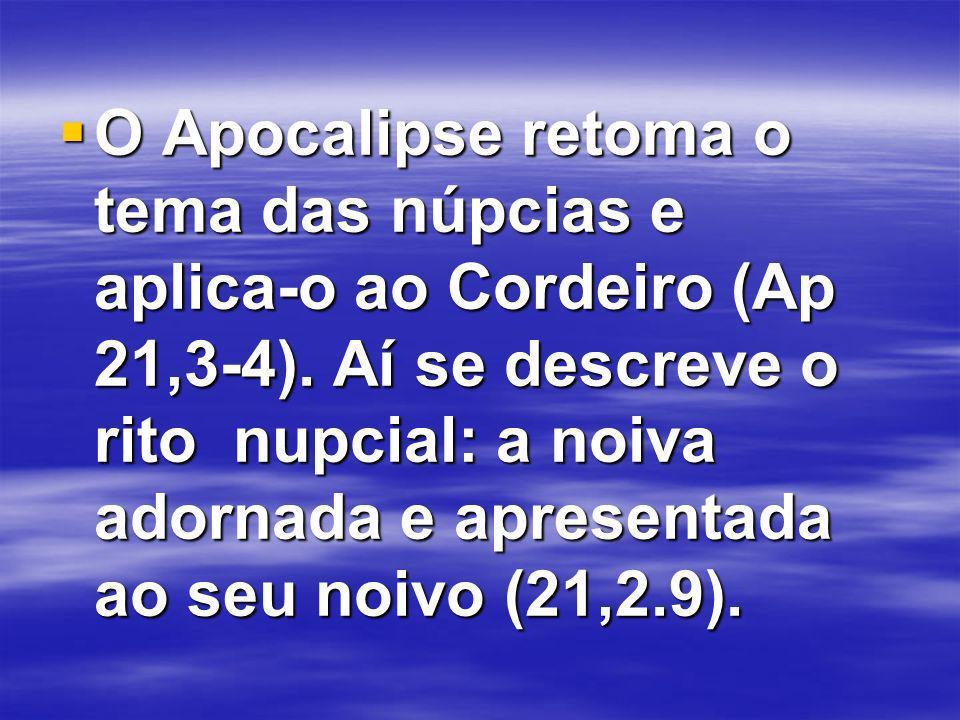 O Apocalipse retoma o tema das núpcias e aplica-o ao Cordeiro (Ap 21,3-4).
