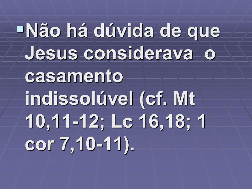 Não há dúvida de que Jesus considerava o casamento indissolúvel (cf
