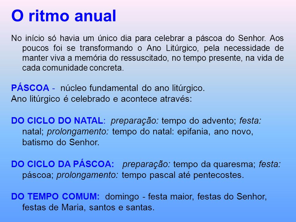 O ritmo anual PÁSCOA - núcleo fundamental do ano litúrgico.