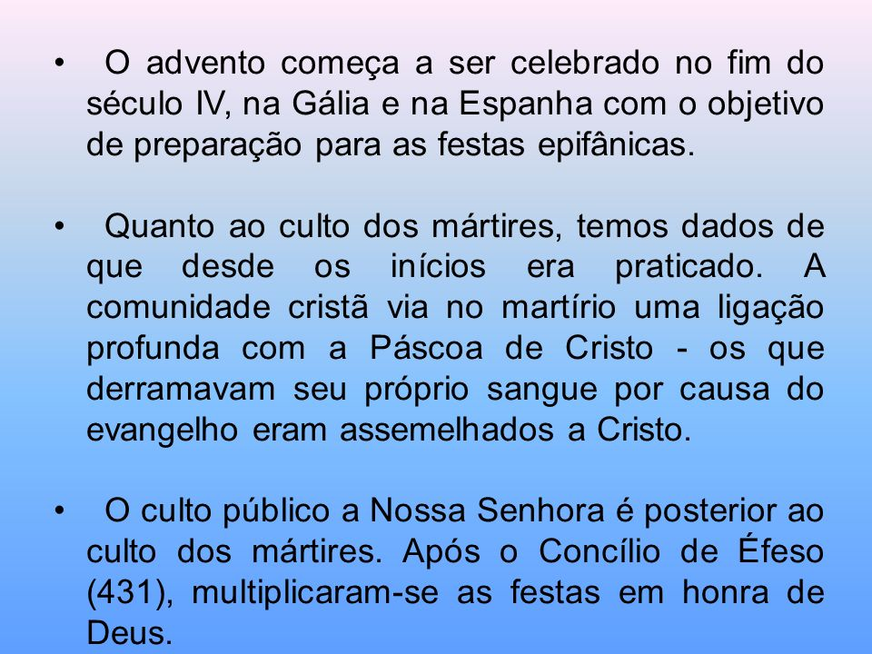 O advento começa a ser celebrado no fim do século IV, na Gália e na Espanha com o objetivo de preparação para as festas epifânicas.