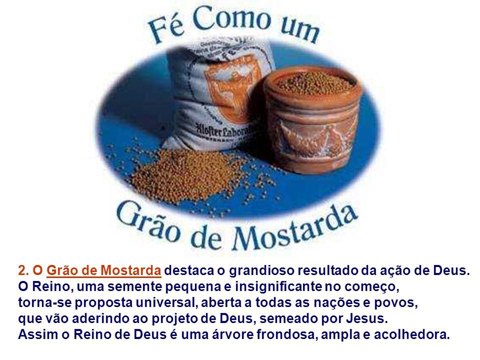 2. O Grão de Mostarda destaca o grandioso resultado da ação de Deus.