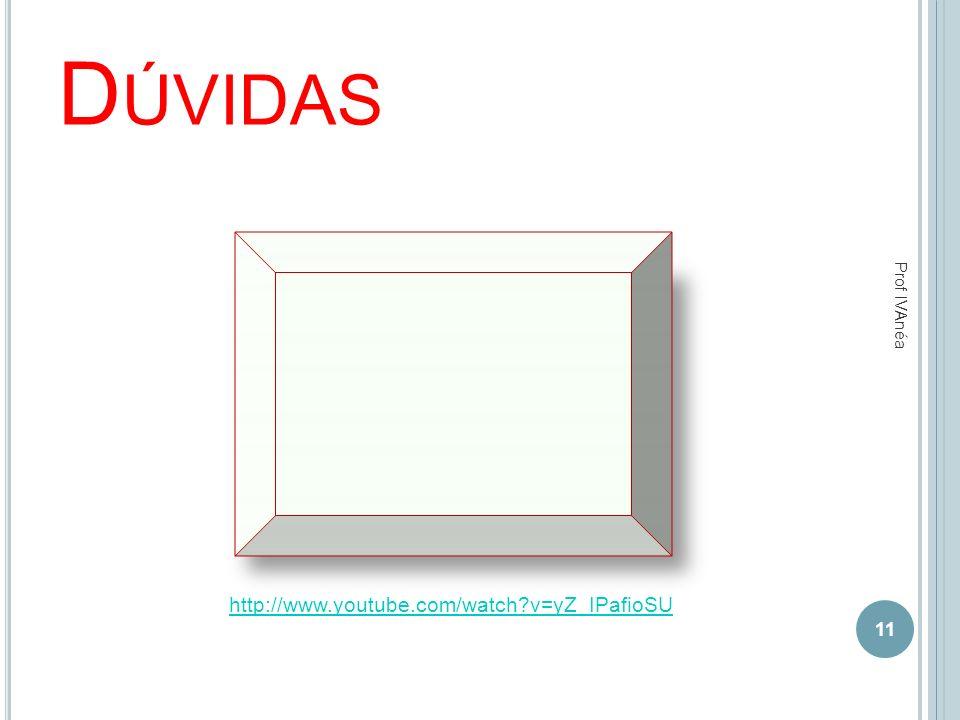 Dúvidas Prof IVAnéa http://www.youtube.com/watch v=yZ_IPafioSU