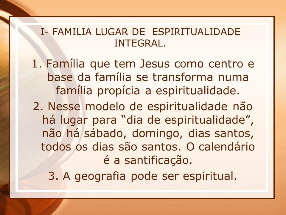 I- FAMILIA LUGAR DE ESPIRITUALIDADE INTEGRAL.