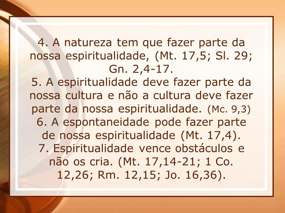 * 16/07/96. 4. A natureza tem que fazer parte da nossa espiritualidade, (Mt. 17,5; Sl. 29; Gn. 2,4-17.