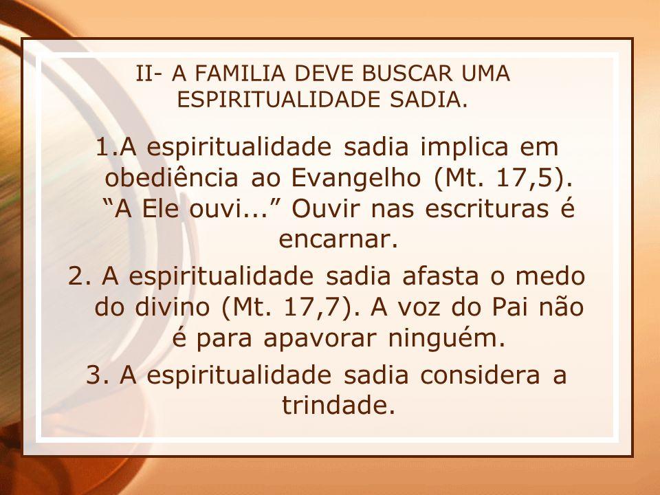 II- A FAMILIA DEVE BUSCAR UMA ESPIRITUALIDADE SADIA.
