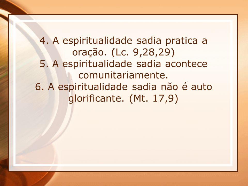 4. A espiritualidade sadia pratica a oração. (Lc. 9,28,29)