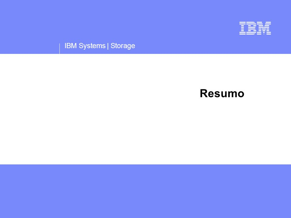 IBM Systems | Storage Resumo