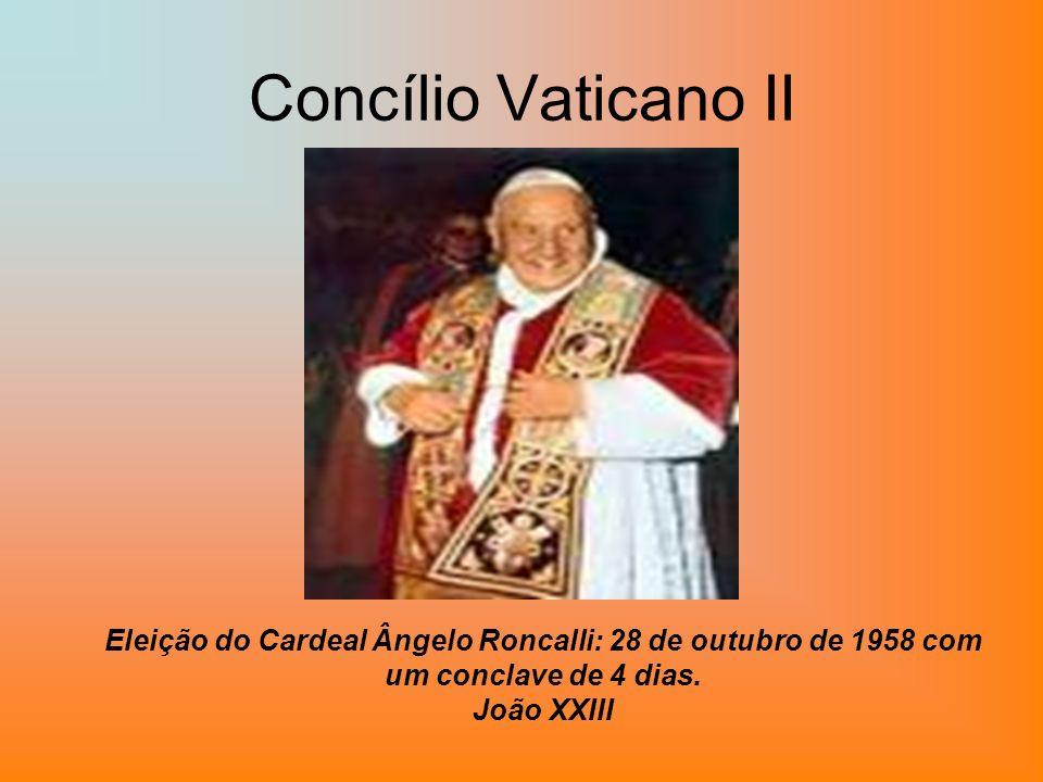 Concílio Vaticano II Eleição do Cardeal Ângelo Roncalli: 28 de outubro de 1958 com um conclave de 4 dias.