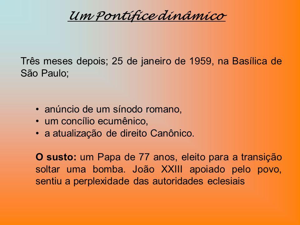 Um Pontífice dinâmico Três meses depois; 25 de janeiro de 1959, na Basílica de São Paulo; anúncio de um sínodo romano,